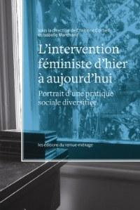 L'intervention féministe d'hier à aujourd'hui : portrait d'une pratique sociale diversifiée